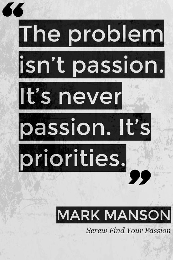 it's not your passion it's your priorities