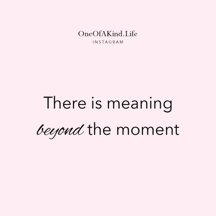Quote, Monday Motivation, There is meaning Beyond the Moment, Don't give up