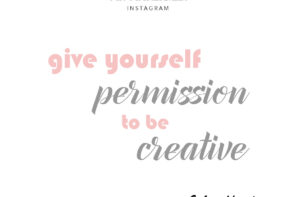 Give Yourself Permission to Be Creative
