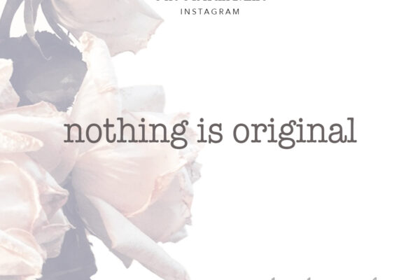 nothing is original quote - steal like an artist