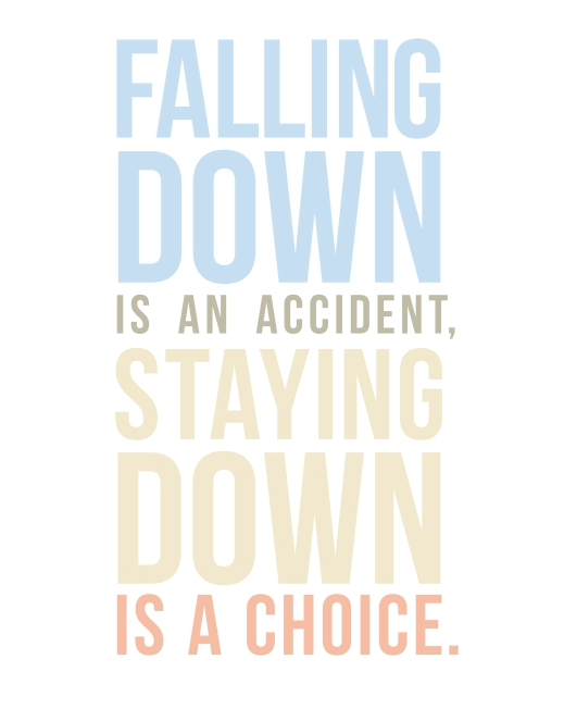 falling down is an accident staying down is a choice quote