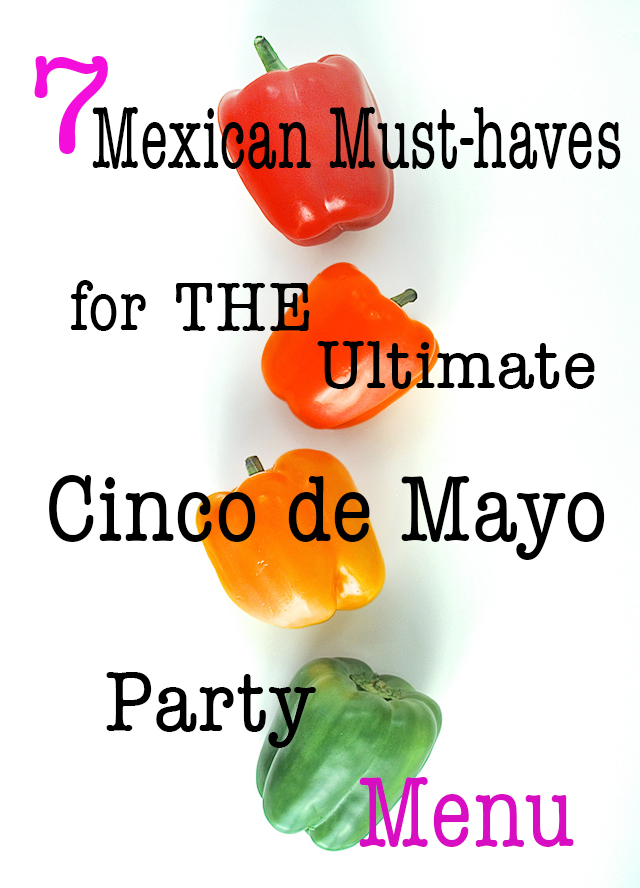 7 Mexican Must-haves for the ultimate cinco de mayo party menu