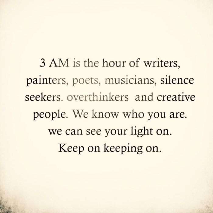 3 am is the hour of writers, painters, poets, and creative thinkers