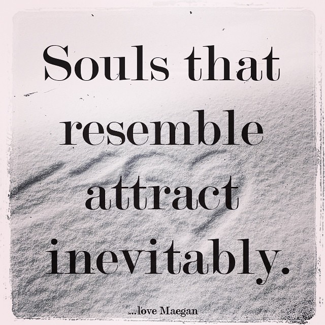 souls that resemble attract inevitably
